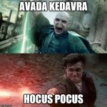 Harry Potter meme | AVADA KEDAVRA HOCUS POCUS | image tagged in harry potter meme | made w/ Imgflip meme maker
