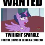 Wanted | TWILIGHT SPARKLE FOR THE CRIME OF BEING AN EGGHEAD $4,000,000 REWARD | image tagged in wanted,memes,my little pony,my little pony friendship is magic | made w/ Imgflip meme maker