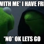 Kermit dark side | *COME WITH ME* I HAVE FREE WI-FI *NO* OK LETS GO | image tagged in kermit dark side | made w/ Imgflip meme maker