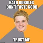 Advice Peeta Meme | BATH BUBBLES DON'T TASTE GOOD TRUST ME | image tagged in memes,advice peeta | made w/ Imgflip meme maker