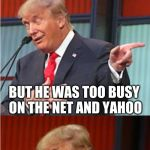 There's no doubt about it... internet addiction isreal | I TRIED TO GET IN CONTACT WITH THE ISRAELI PRIME MINISTER BUT HE WAS TOO BUSY ON THE NET AND YAHOO | image tagged in bad pun trump,israel,is real,know the difference,internet guide,president trump | made w/ Imgflip meme maker