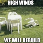 We Will Rebuild Meme | HIGH WINDS WE WILL REBUILD | image tagged in memes,we will rebuild | made w/ Imgflip meme maker