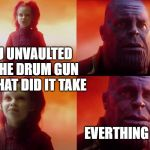 What did it cost? | U UNVAULTED THE DRUM GUN WHAT DID IT TAKE EVERTHING | image tagged in what did it cost | made w/ Imgflip meme maker