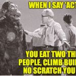 Kong with director | WHEN I SAY 'ACTION', YOU EAT TWO THREE PEOPLE, CLIMB BUILDING.  NO SCRATCH YOU SELF. | image tagged in kong with director,memes,diet and exercise | made w/ Imgflip meme maker