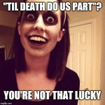 "Zombie Overly Attached Girlfriend Meme | ""TIL DEATH DO US PART""? YOU'RE NOT THAT LUCKY 