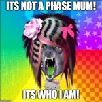 Scene Wolf Meme | ITS NOT A PHASE MUM! ITS WHO I AM! | image tagged in memes,scene wolf | made w/ Imgflip meme maker