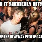 Sudden Clarity Clarence Meme | WHEN IT SUDDENLY HITS YOU FILTERS ARE THE NEW WAY PEOPLE CATFISH NOW | image tagged in memes,sudden clarity clarence | made w/ Imgflip meme maker