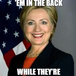 Hillary Clinton Meme | QUICK, SHOOT 'EM IN THE BACK WHILE THEY'RE NOT LOOKING | image tagged in memes,hillary clinton | made w/ Imgflip meme maker
