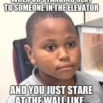 Minor Mistake Marvin Meme | WHEN UR STANDING NEXT TO SOMEONE IN THE ELEVATOR AND YOU JUST STARE AT THE WALL LIKE... | image tagged in memes,minor mistake marvin | made w/ Imgflip meme maker