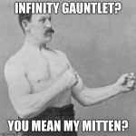 strongman | INFINITY GAUNTLET? YOU MEAN MY MITTEN? | image tagged in strongman | made w/ Imgflip meme maker