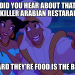 Alladin | DID YOU HEAR ABOUT THAT ONE KILLER ARABIAN RESTARAUNT? I HEARD THEY'RE FOOD IS THE BOMB | image tagged in alladin | made w/ Imgflip meme maker