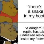 "Yay im back!!! | ""there's a snake in my boot!"" ""A dangerous reptile has taken undesired residence inside my footwear."" 