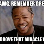 Yo Dawg Heard You Meme | YO DAWG, REMEMBER GREASE? THEY DROVE THAT MIRACLE WHIP! | image tagged in memes,yo dawg heard you | made w/ Imgflip meme maker