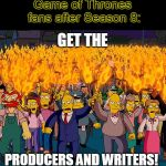 It's not surprising David Benioff and D.B. Weiss are staying off the internet for a while | Game of Thrones fans after Season 8: PRODUCERS AND WRITERS! GET THE | image tagged in angry mob,memes,game of thrones,culture,fandoms,another one bites the dust | made w/ Imgflip meme maker