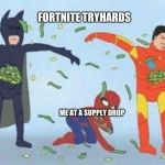 It's not the best, just pls don't hate me :( | FORTNITE TRYHARDS ME AT A SUPPLY DROP | image tagged in memes,pathetic spidey | made w/ Imgflip meme maker