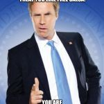 Will Ferrell - You're Welcome | DON'T LET ANYONE TREAT YOU LIKE FREE SALSA. YOU ARE GUACAMOLE BABY ! | image tagged in will ferrell - you're welcome,salsa,guacamole,respect,funny,meme | made w/ Imgflip meme maker