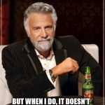 Do downvotes actually do anything? | I DON'T ALWAYS DOWN VOTE... BUT WHEN I DO, IT DOESN'T SEEM TO CHANGE THE NUMBERS | image tagged in memes,the most interesting man in the world,downvote | made w/ Imgflip meme maker