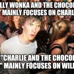 "Pure imagination | ""WILLY WONKA AND THE CHOCOLATE FACTORY"" MAINLY FOCUSES ON CHARLIE BUCKET YET ""CHARLIE AND THE CHOCOLATE FACTORY"" MAINLY FOCUSES ON WILLY WON 