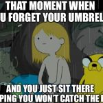 Life Sucks Meme | THAT MOMENT WHEN YOU FORGET YOUR UMBRELLA AND YOU JUST SIT THERE HOPING YOU WON'T CATCH THE FLU | image tagged in memes,life sucks | made w/ Imgflip meme maker