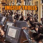 monkeys on computers | IMGFLIP TROLLS | image tagged in monkeys on computers | made w/ Imgflip meme maker