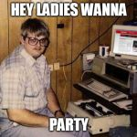 Internet Guide Meme | HEY LADIES WANNA PARTY | image tagged in memes,internet guide | made w/ Imgflip meme maker