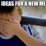 confession kid Meme | NO IDEAS FOR A NEW MEME | image tagged in memes,confession kid | made w/ Imgflip meme maker