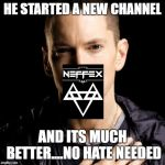 Eminem Meme | HE STARTED A NEW CHANNEL AND ITS MUCH BETTER....NO HATE NEEDED | image tagged in memes,eminem | made w/ Imgflip meme maker
