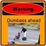 Warning Sign Meme | Dumbass ahead | image tagged in memes,warning sign | made w/ Imgflip meme maker