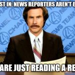 BREAKING NEWS | THIS JUST IN: NEWS REPORTERS AREN'T EXPERTS THEY ARE JUST READING A REPORT | image tagged in breaking news | made w/ Imgflip meme maker