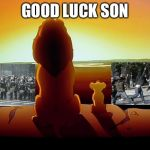 Lion King Meme | GOOD LUCK SON | image tagged in memes,lion king | made w/ Imgflip meme maker