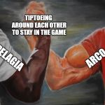 Epic Handshake | ARCO PELAGIA TIPTOEING AROUND EACH OTHER TO STAY IN THE GAME | image tagged in epic handshake | made w/ Imgflip meme maker