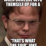 "evil dwight | WHEN SOMEONE SETS THEMSELF UP FOR A ""THAT'S WHAT SHE SAID"" JOKE 