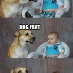 Bad joke dog | WHAT RHYMES WITH BIG HEART AND CAN CLEAR A ROOM? DOG FART | image tagged in bad joke dog | made w/ Imgflip meme maker