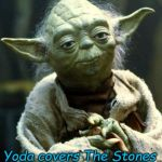 Yoda covers The Stones | A RED DOOR I SEE...PAINTED BLACK I WANT COLORS NO MORE...TO TURN THEM BLACK I WANT Yoda covers The Stones | image tagged in memes,star wars yoda | made w/ Imgflip meme maker