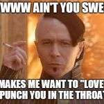 "Zorg Meme | AWWWW AIN'T YOU SWEET ! MAKES ME WANT TO ""LOVE"" PUNCH YOU IN THE THROAT 