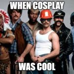 Ymca | WHEN COSPLAY WAS COOL | image tagged in ymca | made w/ Imgflip meme maker