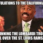 Steve Harvey Meme | CONGRATULATIONS TO THE CALIFORNIA BRUINS FOR WINNING THE LOMBARDI TROPHY IN BASEBALL OVER THE ST. LOUIS RAMS TONIGHT | image tagged in memes,steve harvey | made w/ Imgflip meme maker