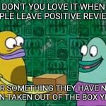 Use it before you review it | DON'T YOU LOVE IT WHEN PEOPLE LEAVE POSITIVE REVIEWS... FOR SOMETHING THEY HAVE NOT EVEN TAKEN OUT OF THE BOX YET?!? | image tagged in spongebob box | made w/ Imgflip meme maker