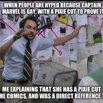 Trying to explain | WHEN PEOPLE ARE HYPED BECAUSE CAPTAIN MARVEL IS GAY, WITH A PIXIE CUT TO PROVE IT ME EXPLAINING THAT SHE HAS A PIXIE CUT IN THE COMICS, AND  | image tagged in trying to explain | made w/ Imgflip meme maker