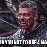 Ivar the boneless | I TOLD YOU NOT TO USE A MALLET | image tagged in ivar the boneless | made w/ Imgflip meme maker