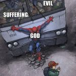 spider-man bus | PURE EVIL SUFFERING GOD ME | image tagged in spider-man bus | made w/ Imgflip meme maker