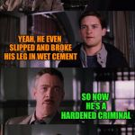 Hard break | DID YOU GET PICTURES OF THE JEWEL THIEF? YEAH, HE EVEN SLIPPED AND BROKE HIS LEG IN WET CEMENT SO NOW HE'S A HARDENED CRIMINAL | image tagged in memes,spiderman laugh,bad puns | made w/ Imgflip meme maker
