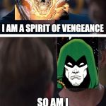 Same traits, different creations | I AM A SPIRIT OF VENGEANCE SO AM I | image tagged in memes,marvel civil war 1,ghost rider,spectre,dc comics,marvel comics | made w/ Imgflip meme maker