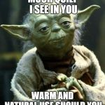 Star Wars Yoda Meme | MUCH QUILT I SEE IN YOU WARM AND NATURAL USE SHOULD YOU | image tagged in memes,star wars yoda | made w/ Imgflip meme maker