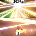 Kirby World of Light | MONDAY ME | image tagged in kirby world of light | made w/ Imgflip meme maker