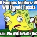 Mocking Spongebob Meme | All Famous leaders: We Will Invade Russia Russia:  We WiLl InVaDe RuSsIa | image tagged in memes,mocking spongebob | made w/ Imgflip meme maker