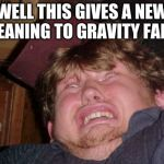 WTF Meme | WELL THIS GIVES A NEW MEANING TO GRAVITY FALLS | image tagged in memes,wtf | made w/ Imgflip meme maker