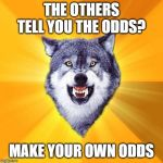 Courage Wolf Meme | THE OTHERS TELL YOU THE ODDS? MAKE YOUR OWN ODDS | image tagged in memes,courage wolf | made w/ Imgflip meme maker