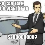 Car Salesman Slaps Roof Of Car Meme | IT ALSO CAN TALK WHEN YOU WANT IT TO $2OOOOOOOO? | image tagged in memes,car salesman slaps roof of car | made w/ Imgflip meme maker
