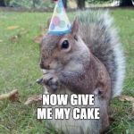 Super Birthday Squirrel Meme | THATS NUTS NOW GIVE ME MY CAKE | image tagged in memes,super birthday squirrel | made w/ Imgflip meme maker